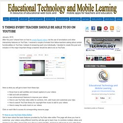 Educational Technology and Mobile Learning: 5 Things Every Teacher Should Be Able to Do On YouTube