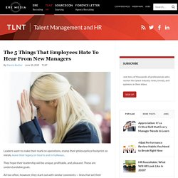 The 5 Things That Employees Hate to Hear From New Managers