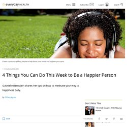 4 Things You Can Do This Week to Be a Happier Person