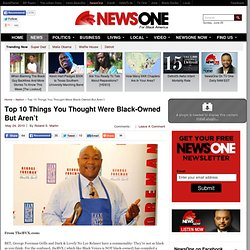 Top 10 Things You Thought Were Black-Owned But Aren't