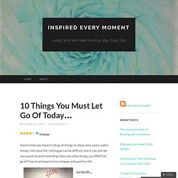 10 Things You Must Let Go Of Today… « Inspired Every Moment