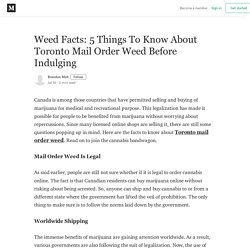 Weed Facts: 5 Things To Know About Toronto Mail Order Weed Before Indulging