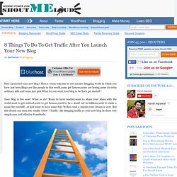 8 Things To Do After You Launch Your New Blog To Get Traffic
