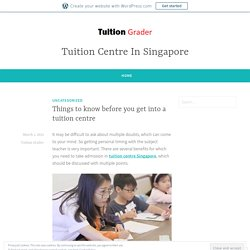 Things to know before you get into a tuition centre