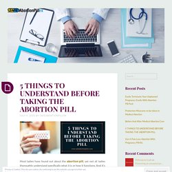 5 THINGS TO UNDERSTAND BEFORE TAKING THE ABORTION PILL