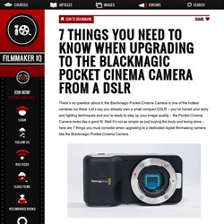 7 Things You Need To Know When Upgrading to the Blackmagic Pocket Cinema Camera from a DSLR