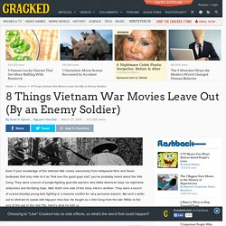 8 Things Vietnam War Movies Leave Out (By an Enemy Soldier)