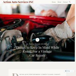 Things to Keep In Mind While Going For a Vintage Car Repair – Action Auto Services INC