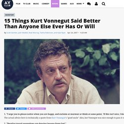 15 Things Kurt Vonnegut Said Better Than Anyone Else Ever Has Or Will | Music | Inventory | The A.V. Club - StumbleUpon