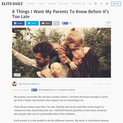 8 Things I Want My Parents To Know Before It's Too Late
