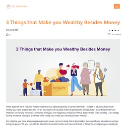 3 Things that Make you Wealthy Besides Money - The Truly Wealthy