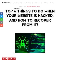 Top 6 Things to Do When Your Website Is Hacked, and How to Recover from It!