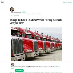 Things To Keep In Mind While Hiring A Truck Lawyer Firm