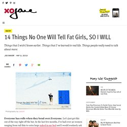 14 Things No One Will Tell Fat Girls, SO I WILL