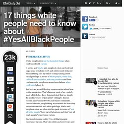 17 things white people need to know about #YesAllBlackPeople