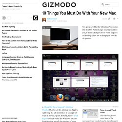 10 Things You Must Do With Your New Mac - Mac - Gizmodo