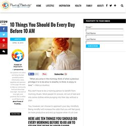 10 Things You Should Do Every Day Before 10 AM