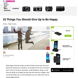 23 Things You Should Give Up To Be Happy