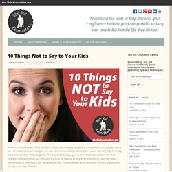 10 Things Not to Say to Your Kids - The Kid Counselor™