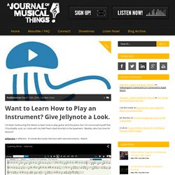 A Journal of Musical ThingsWant to Learn How to Play an Instrument? Give Jellynote a Look.