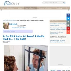 So You Think You're Self Aware? A Mindful Check In. . If You DARE!