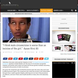 """""""I think male circumcision is worse than an incision of the girl."""" -Ayaan Hirsi Ali"""