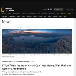 If You Think the Water Crisis Can't Get Worse, Wait Until the Aquifers Are Drained
