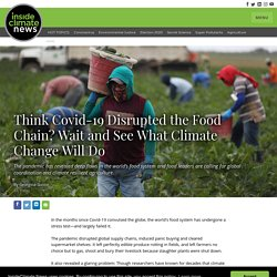 INSIDECLIMATENEWS 07/07/20 Think Covid-19 Disrupted the Food Chain? Wait and See What Climate Change Will Do