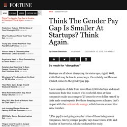 Think The Gender Pay Gap Is Smaller At Startups? Think Again.