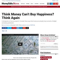 Think Money Can't Buy Happiness? Think Again