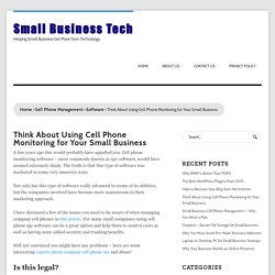Think About Using Cell Phone Monitoring for Your Small Business - Small Business Tech