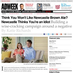 think-you-wont-newcastle-brown-ale-newcastle-thinks-youre-idiot-165519?utm_term=AWK_AdBrand&utm_content=buffer8691d&utm_medium=social&utm_source=twitter