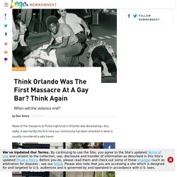 Think Orlando Was The First Massacre At A Gay Bar? Think Again
