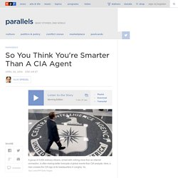 So You Think You're Smarter Than A CIA Agent : Parallels
