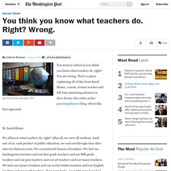 You think you know what teachers do. Right? Wrong. - The Washington Post