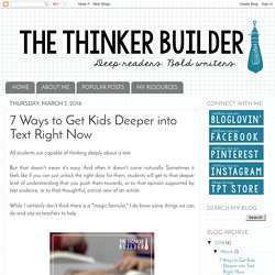 The Thinker Builder: 7 Ways to Get Kids Deeper into Text Right Now