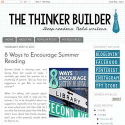 The Thinker Builder: 8 Ways to Encourage Summer Reading