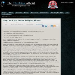 The Thinking Atheist - Blog | Why Can't You Leave Religion Alone?