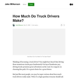 How Much Do Truck Drivers Make?. Thinking of becoming a truck driver…