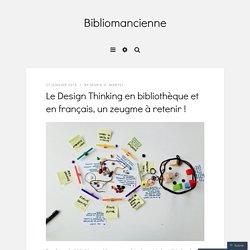 Le Design Thinking en bibliothèque et en français, un zeugme à retenir !