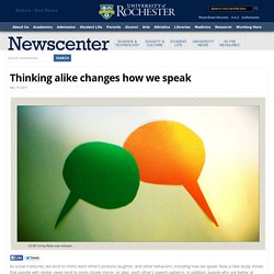 Thinking alike changes how we speak : NewsCenter