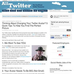 Thinking About Changing Your Twitter Avatar? 5 Quick Tips To Help You Find The Perfect Picture