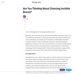 Are You Thinking About Choosing Invisible Braces?