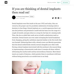 If you are thinking of dental implants then read on!