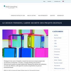 Le design thinking, l'arme secrète des projets digitaux - Keley Consulting