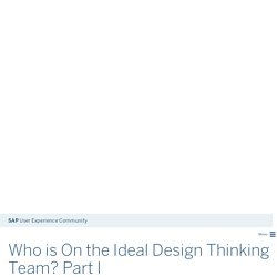 Who is On the Ideal Design Thinking Team? Part I - SAP User Experience Community