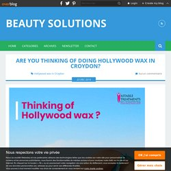 Are You Thinking of Doing Hollywood Wax in Croydon? - Beauty Solutions
