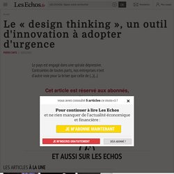 Le « design thinking », un outil d'innovation à adopter d'urgence - Les Echos
