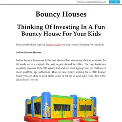Thinking Of Investing In A Fun Bouncy House For Your Kids