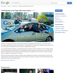 Thinking big: Larry Page talks moon shots - Google Careers